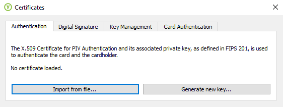Authentication | Digital Signaturer | Key Managememt | Card Authentication The X.509 Certificate for PIV Authentication and its associated private key, as defined in FIPS 201, is used to authenticate the card and the cardholder. No certificate loaded. Import from file... | Generate new key...